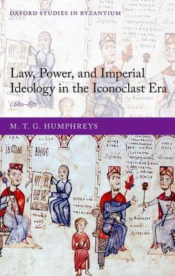 Law, Power, and Imperial Ideology in the Iconoclast Era
