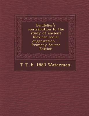 Bandelier's Contribution to the Study of Ancient Mexican Social Organization