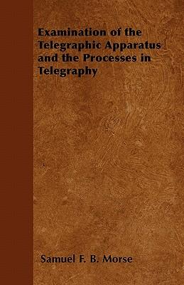 Examination of the Telegraphic Apparatus and the Processes in Telegraphy