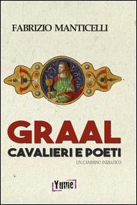 Graal, cavalieri e poeti. Un cammino iniziatico