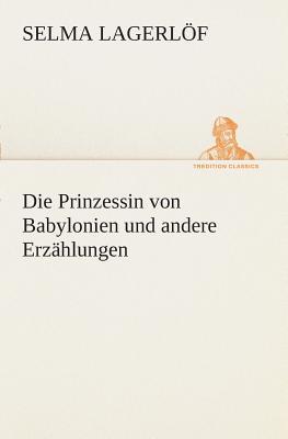 Die Prinzessin von Babylonien und andere Erzählungen