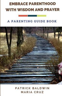 Embrace Parenthood With Wisdom and Prayer