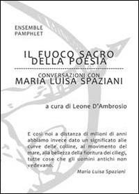 Il fuoco sacro della poesia. Conversazioni con Maria Luisa Spaziani