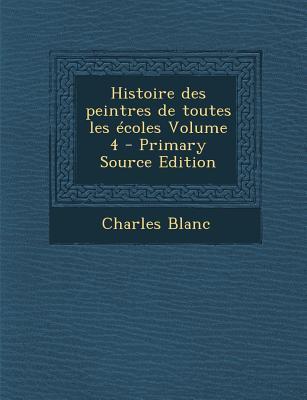 Histoire Des Peintres de Toutes Les Ecoles Volume 4