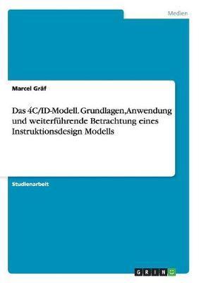 Das 4C/ID-Modell. Grundlagen, Anwendung und weiterführende Betrachtung eines Instruktionsdesign Modells