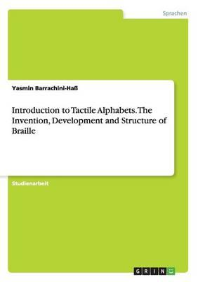 Introduction to Tactile Alphabets. The Invention, Development and Structure of Braille