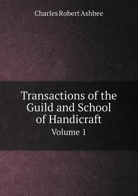 Transactions of the Guild and School of Handicraft Volume 1