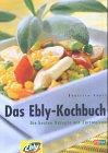 Das Ebly-Kochbuch. Die besten Rezepte mit Zartweizen