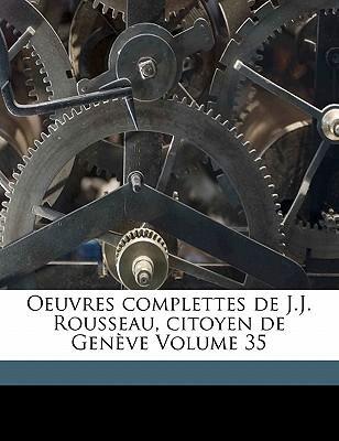 Oeuvres Complettes de J.J. Rousseau, Citoyen de Gen Ve Volume 35