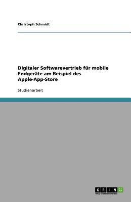 Digitaler Softwarevertrieb für mobile Endgeräte am Beispiel des Apple-App-Store