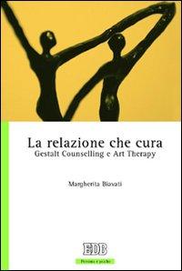 La relazione che cura. Gestalt Counselling e Art Therapy