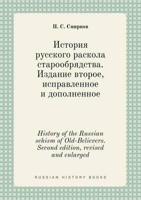 History of the Russian Schism of Old-Believers. Second Edition, Revised and Enlarged