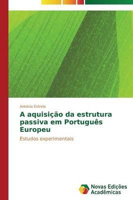 A aquisição da estrutura passiva em Português Europeu