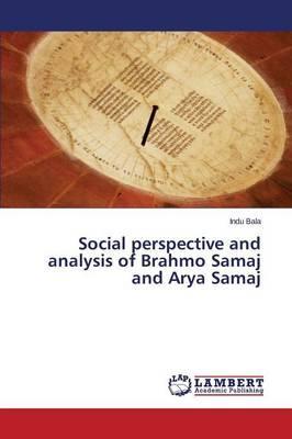 Social perspective and analysis of Brahmo Samaj and Arya Samaj