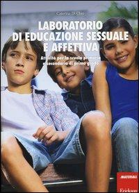 Laboratorio di educazione sessuale e affettiva. Attività per la scuola primaria e secondaria di primo grado