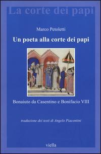 Un poeta alla corte dei papi. Bonaiuto da Casentino e Bonifacio VIII