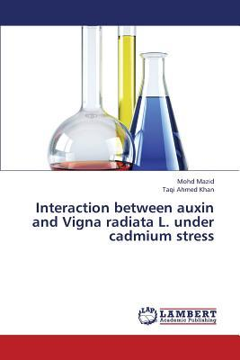 Interaction between auxin and Vigna radiata L. under cadmium stress