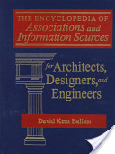 The Encyclopedia of Associations and Information Sources for Architects, Designers, and Engineers
