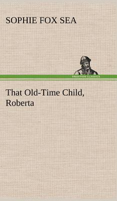That Old-Time Child, Roberta