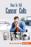 How to Kill Cancer Cells