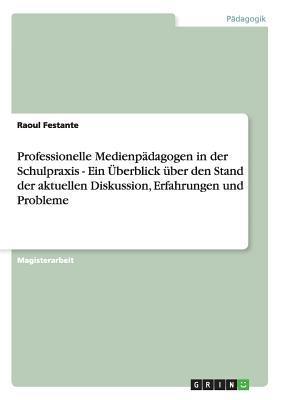 Professionelle Medienpädagogen in der Schulpraxis - Ein Überblick über den Stand der aktuellen Diskussion, Erfahrungen und Probleme