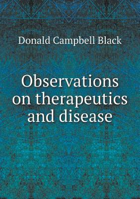 Observations on Therapeutics and Disease
