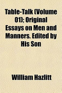 Table-Talk (Volume 01); Original Essays on Men and Manners. Edited by His Son