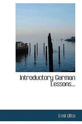 """Introductory German Lessons Based on the """"Beginning German"""" of Dr. Emil Otto"""