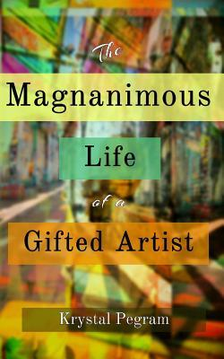 The Magnanimous Life of a Gifted Artist