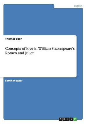 Concepts of love in William Shakespeare's Romeo and Juliet