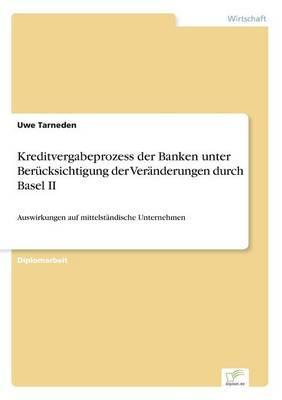 Kreditvergabeprozess der Banken unter Berücksichtigung der Veränderungen durch Basel II