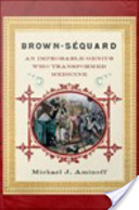 Brown-Sequard : An Improbable Genius Who Transformed Medicine