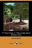 Yr Ynys Unyg; Or, the Lonely Island
