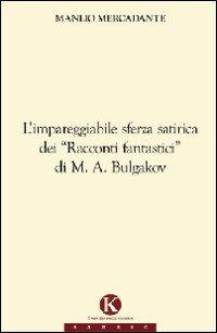 L'impareggiabile sferza satirica dei «racconti fantastici» di M. A. Bulgakov