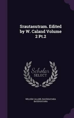Srautasutram. Edited by W. Caland Volume 2 PT.2