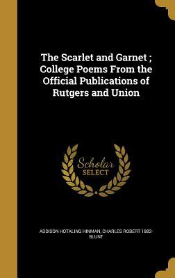 The Scarlet and Garnet; College Poems from the Official Publications of Rutgers and Union