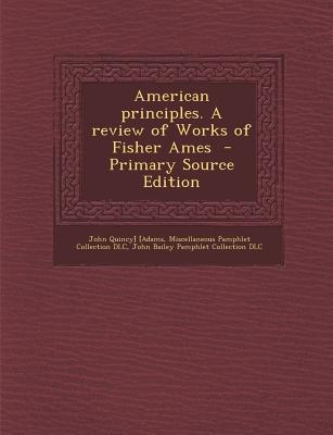 American Principles. a Review of Works of Fisher Ames