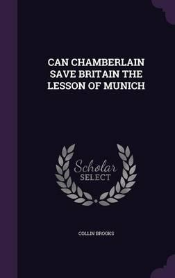 Can Chamberlain Save Britain the Lesson of Munich