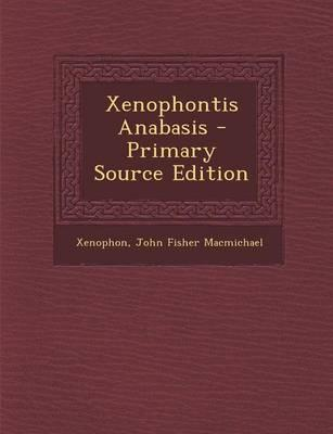 Xenophontis Anabasis - Primary Source Edition