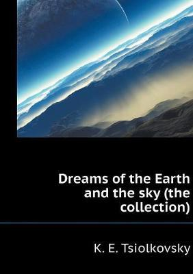 Dreams of the Earth and the Sky (the Collection)