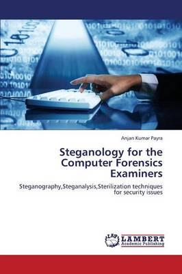 Steganology for the Computer Forensics Examiners