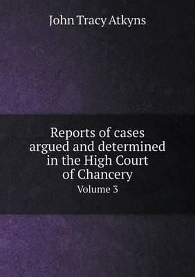 Reports of Cases Argued and Determined in the High Court of Chancery Volume 3