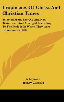 Selected from the Old and New Testament, and Arranged According to the Periods in Which They Were Pronounced