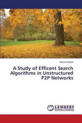A Study of Efficent Search Algorithms in Unstructured P2P Networks