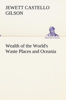 Wealth of the World's Waste Places and Oceania