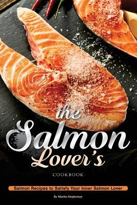 The Salmon Lover's Cookbook
