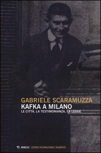 Kafka a Milano. Le città, la testimonianza, la legge