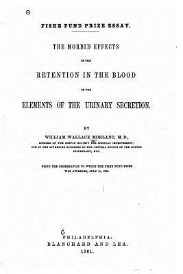 The Morbid Effects of the Retention in the Blood of the Elements of the Urinary Secretion