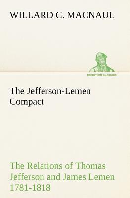 The Jefferson-Lemen Compact The Relations of Thomas Jefferson and James Lemen in the Exclusion of Slavery from Illinois and Northern Territory with Related Documents 1781-1818