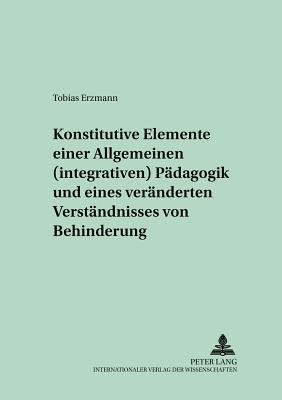 Konstitutive Elemente einer Allgemeinen (integrativen) Pädagogik und eines veränderten Verständnisses von Behinderung